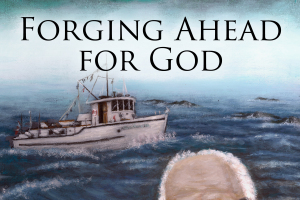 Forging Ahead for God