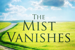 The Mist Vanishes